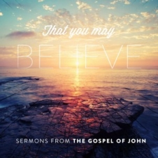 That You May Believe - The Gospel of John